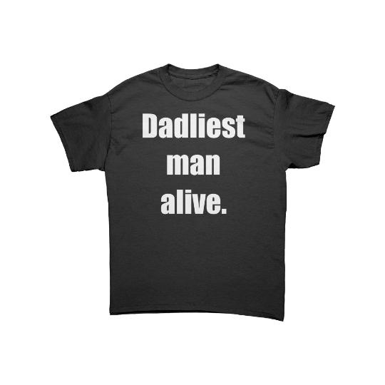 http://Dadliest%20Man%20Alive%20Dark%20T-Shirt